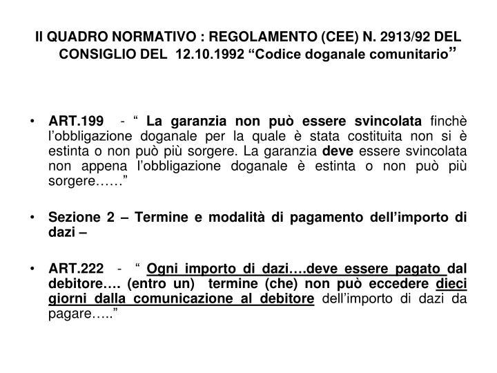 """Il QUADRO NORMATIVO : REGOLAMENTO (CEE) N. 2913/92 DEL CONSIGLIO DEL  12.10.1992 """"Codice doganale ..."""