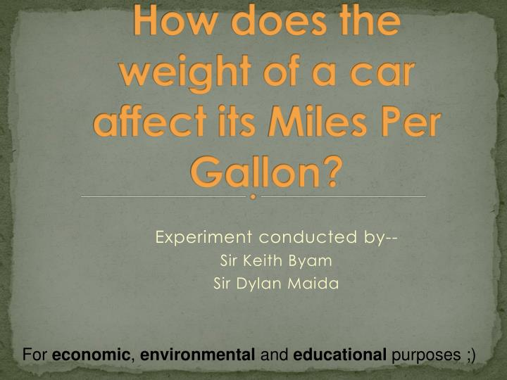 how does the weight of a car affect its miles per gallon n.
