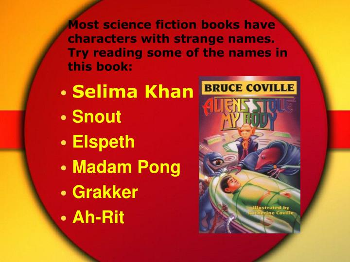 Most science fiction books have characters with strange names. Try reading some of the names in this book:
