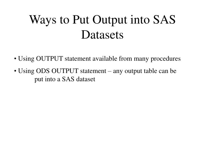 Ways to put output into sas datasets