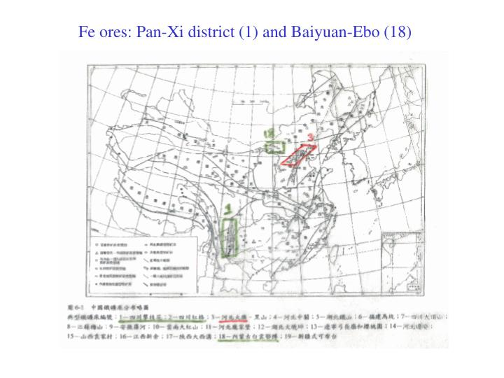 Fe ores: Pan-Xi district (1) and Baiyuan-Ebo (18)