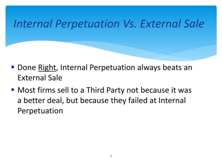 Internal perpetuation vs external sale