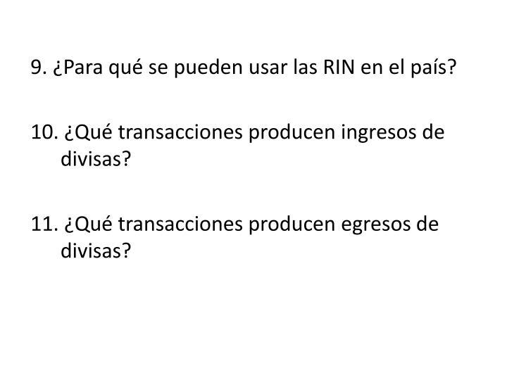 9. ¿Para qué se pueden usar las RIN en el país?