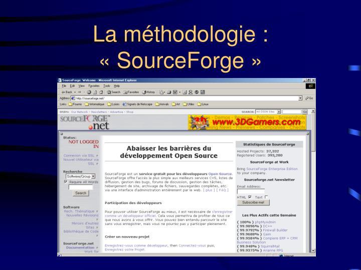 La méthodologie : «SourceForge»