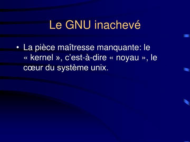 Le GNU inachevé