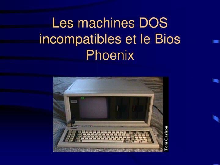 Les machines DOS incompatibles et le Bios Phoenix