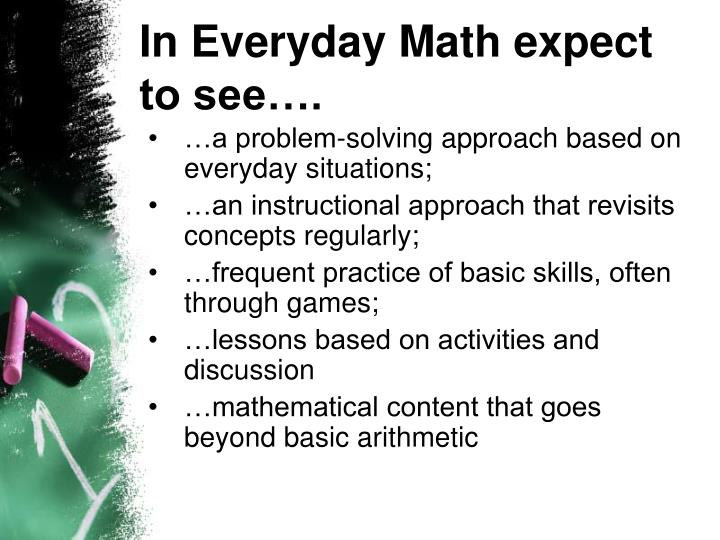 In Everyday Math expect to see….