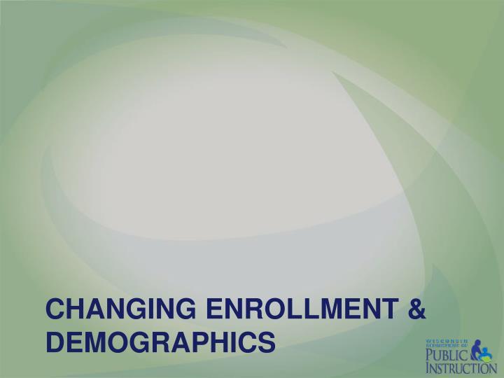 Changing Enrollment & Demographics