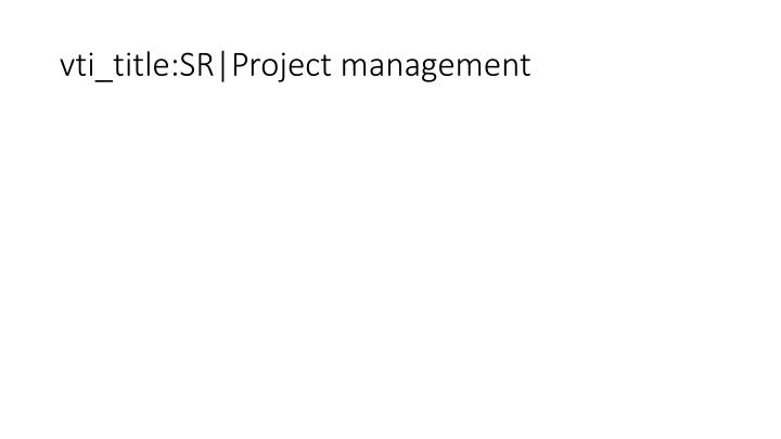 vti_title:SR|Project management