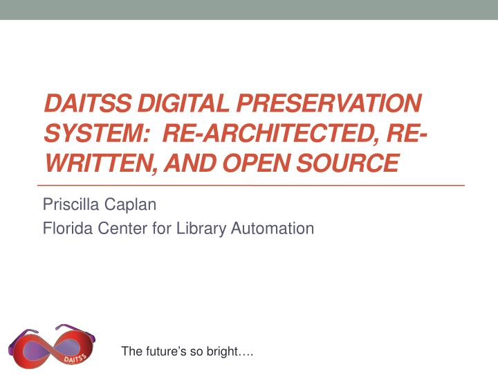 daitss digital preservation system re architected re written and open source n.
