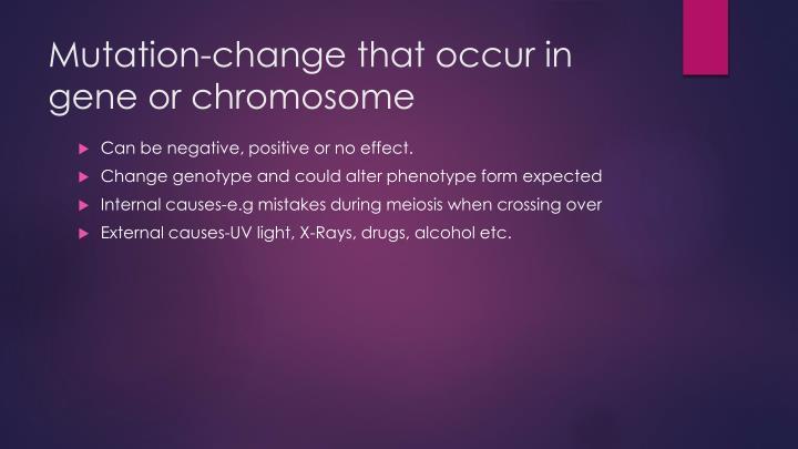 Mutation-change that occur in gene or chromosome