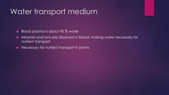 Water transport medium