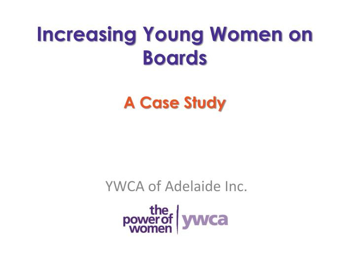 increasing young women on boards a case study n.