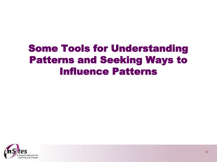Some Tools for Understanding Patterns and Seeking Ways to Influence Patterns