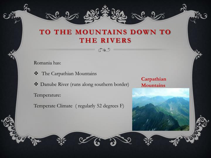 To the mountains down to the rivers