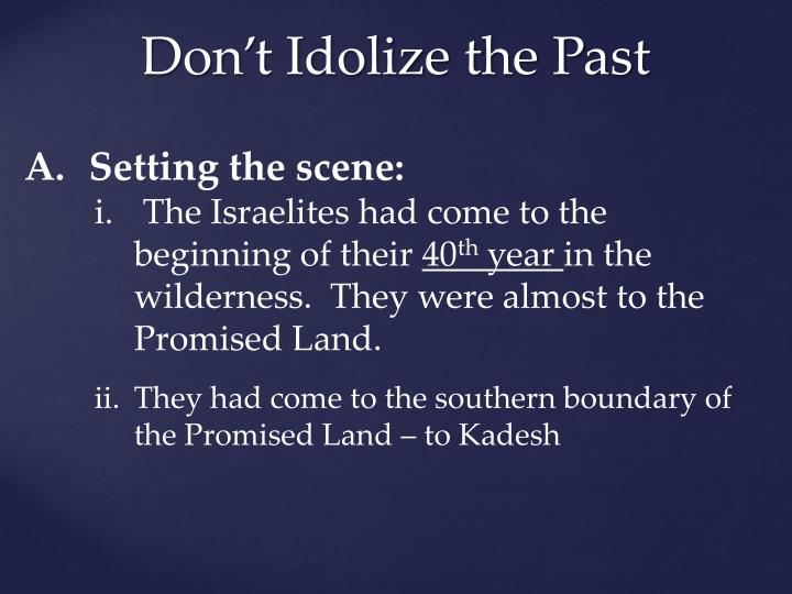 Don't Idolize the Past