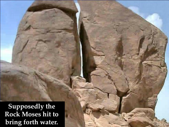 Supposedly the Rock Moses hit to bring forth water.