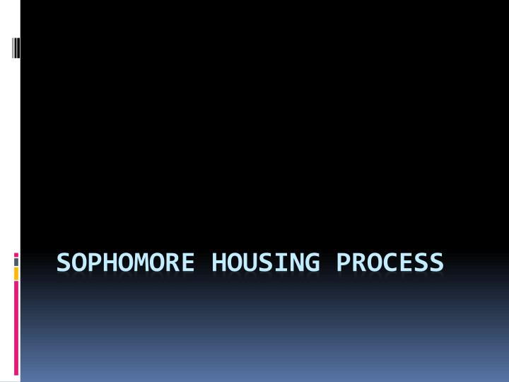 Sophomore housing process