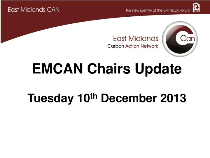 Emcan chairs update tuesday 10 th december 2013