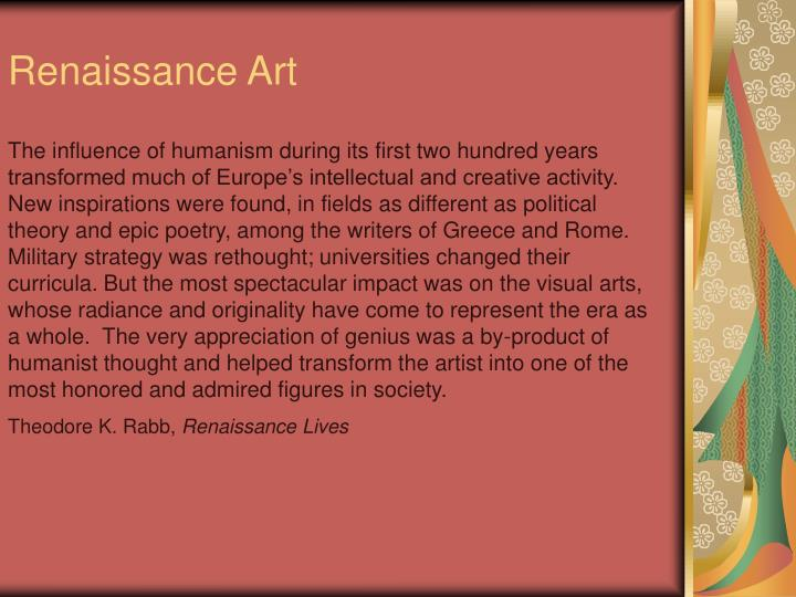 the influence of humanism on the renaissance Renaissance humanism flourished in the early 16th renaissance arrived through the influence of wealthy italian and flemish merchants who invested in the.