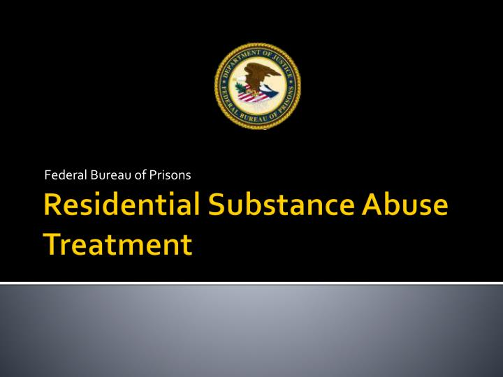 the benefits of the bureau of prisons substance abuse treatment Jun 10 residential drug abuse treatment program us department of justice federal bureau of prisons i have requested and have been interviewed to determine my qualification for admission to the residential drug abuse treatment program (rdap) in the federal bureau of prisons.