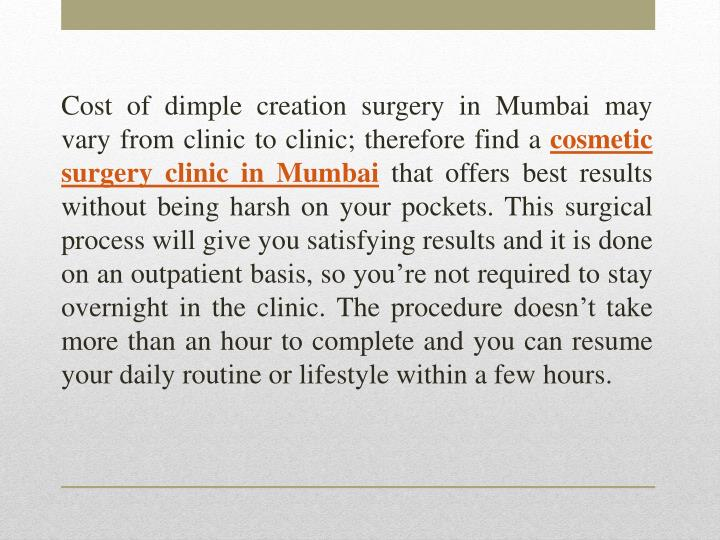 Cost of dimple creation surgery in Mumbai may vary from clinic to clinic; therefore find a