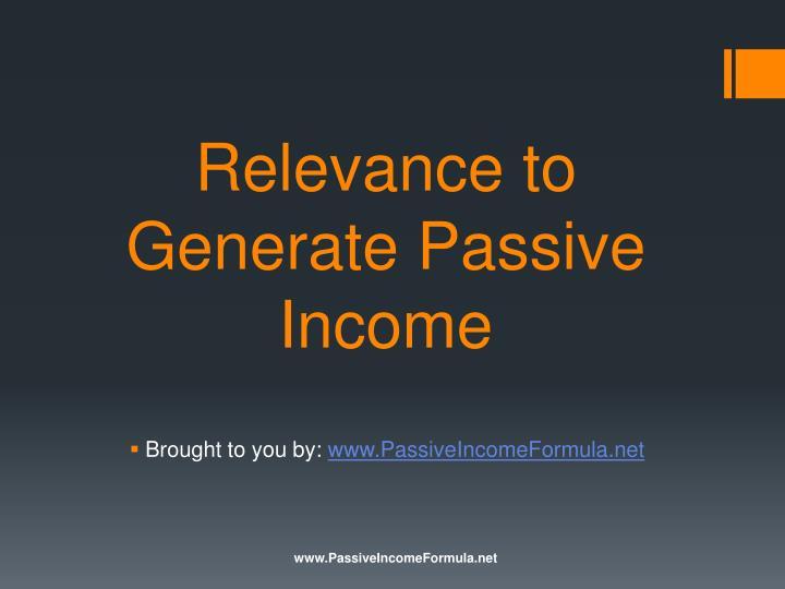 Relevance to Generate Passive Income