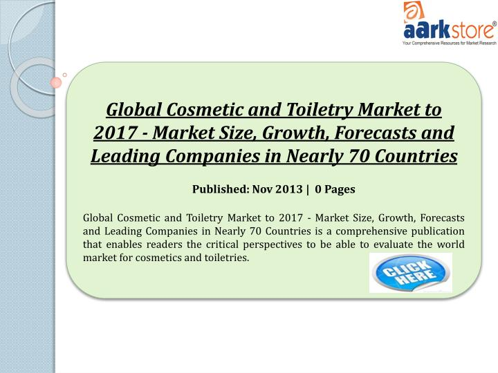 Global Cosmetic and Toiletry Market to 2017 - Market Size, Growth, Forecasts and Leading Companies in Nearly 70