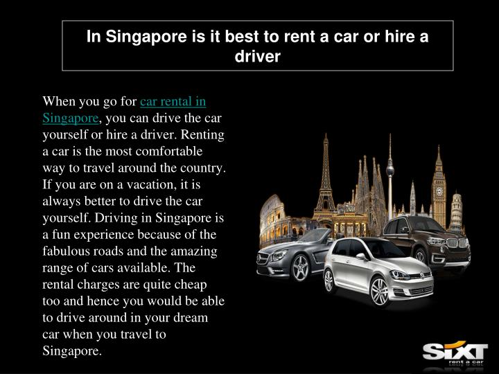 in singapore is it best to rent a car or hire a driver n.