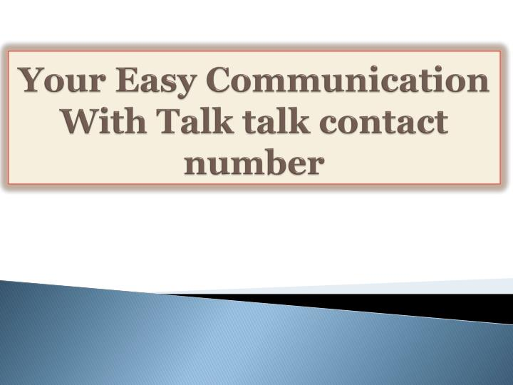 your easy communication with talk talk contact number n.