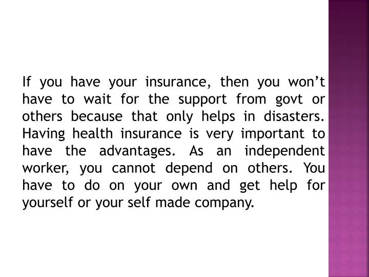 If you have your insurance, then you won't have to wait for the support from
