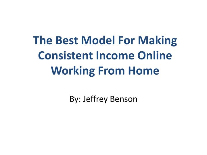 the best model for making consistent income online working from home n.