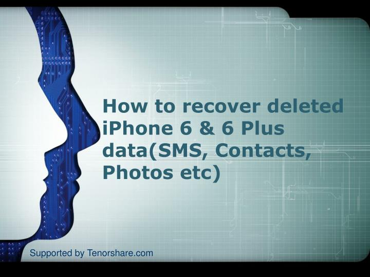how to recover deleted iphone 6 6 plus data sms contacts photos etc n.