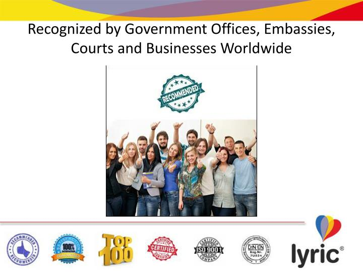 Recognized by Government Offices, Embassies, Courts and Businesses Worldwide