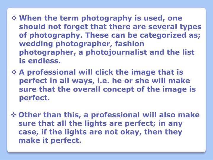 When the term photography is used, one should not forget that there are several types of photography...