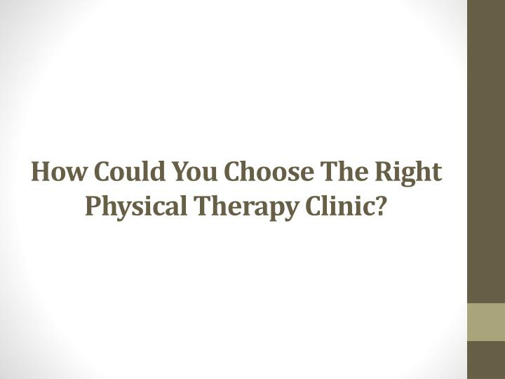 How could you choose the right physical therapy clinic
