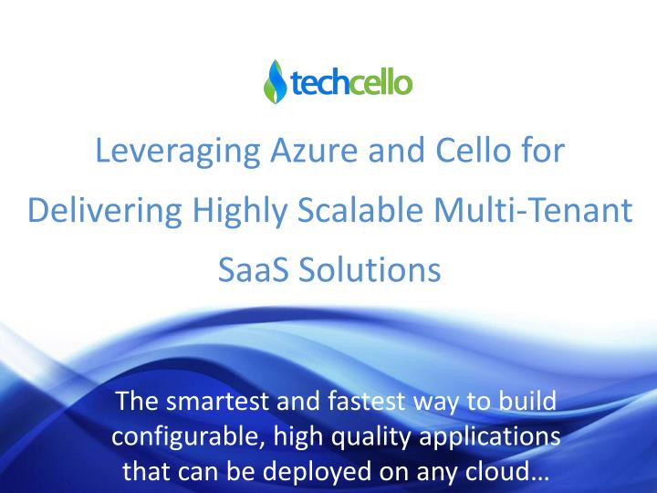 Leveraging Azure and Cello for Delivering Highly Scalable Multi-Tenant SaaS Solutions
