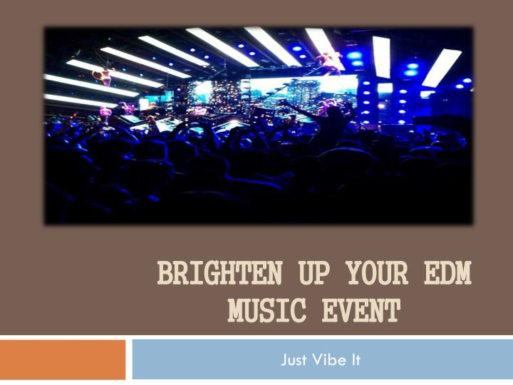 brighten up your edm music event n.