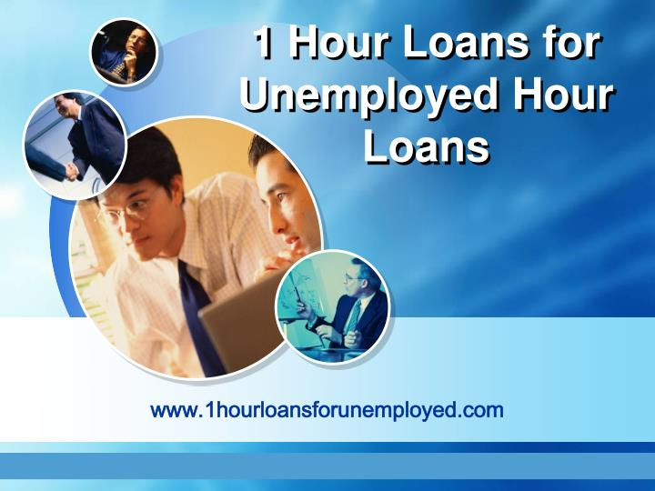 1 hour loans for unemployed hour loans