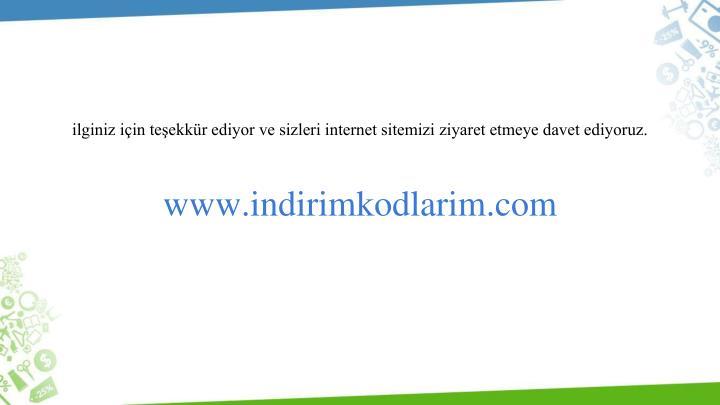 ilginiz için teşekkür ediyor ve sizleri internet sitemizi ziyaret etmeye davet ediyoruz.