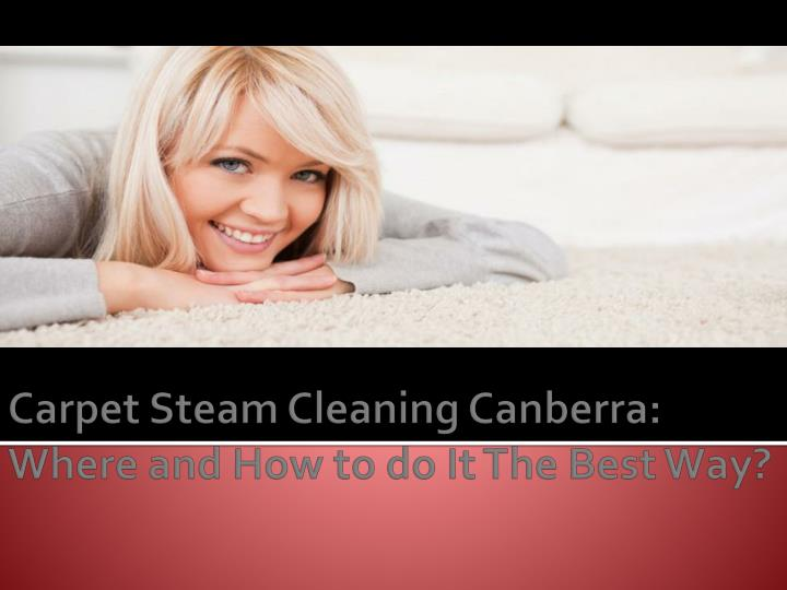 Carpet steam cleaning canberra where and how to do it the best way
