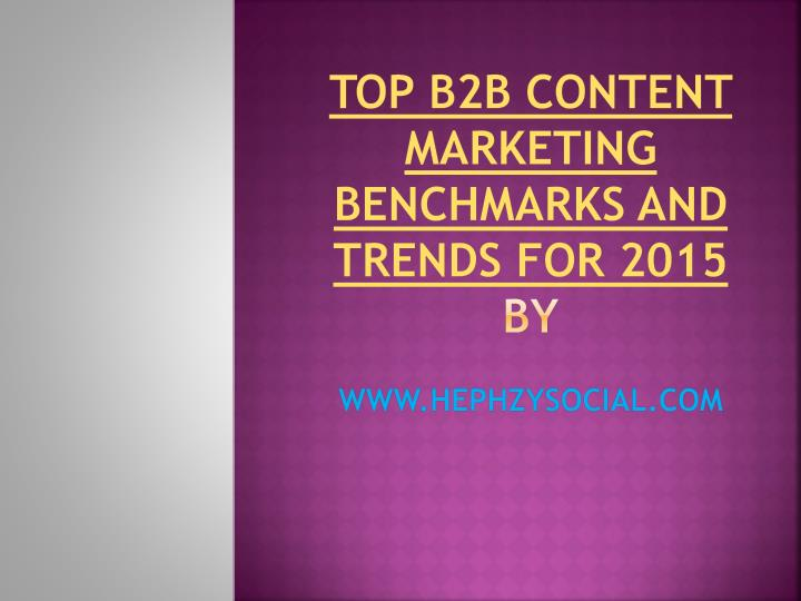 top b2b content marketing benchmarks and trends for 2015 by www hephzysocial com n.