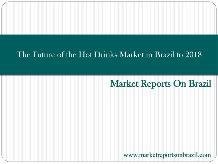the future of the hot drinks market in brazil to 2018