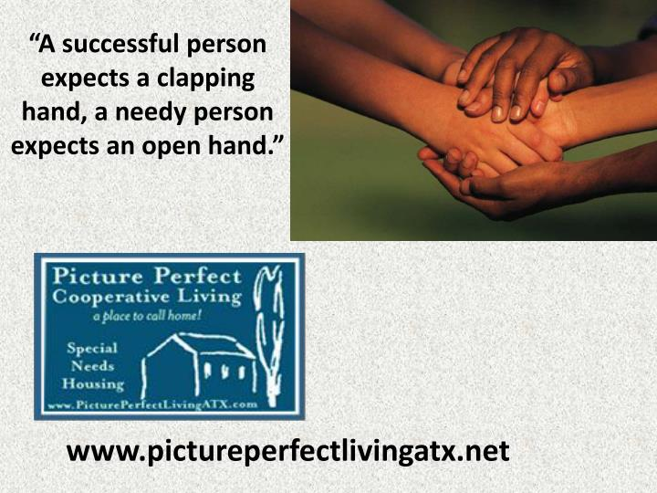 A successful person expects a clapping hand a needy person expects an open hand