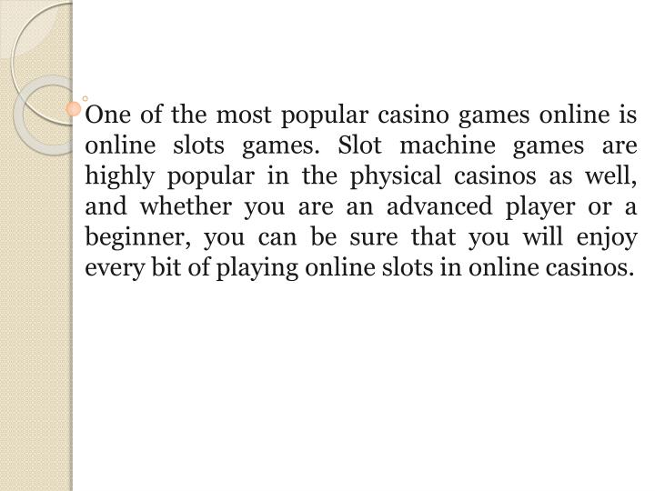 One of the most popular casino games online is online slots games. Slot machine games are highly pop...