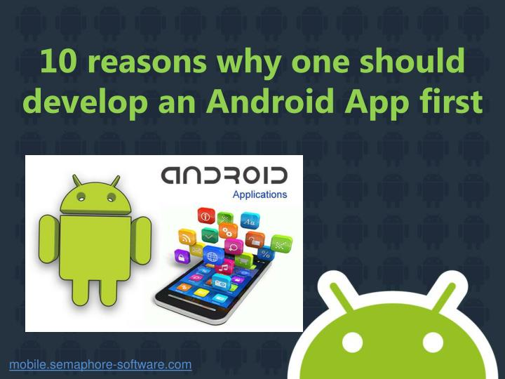 10 reasons why one should develop an android app first n.
