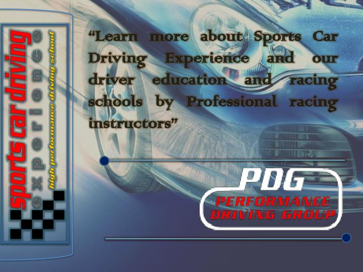 """""""Learn more about Sports Car Driving Experience and our driver education and racing schools by Pro..."""