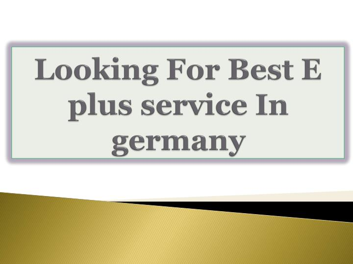 looking for best e plus service in germany n.