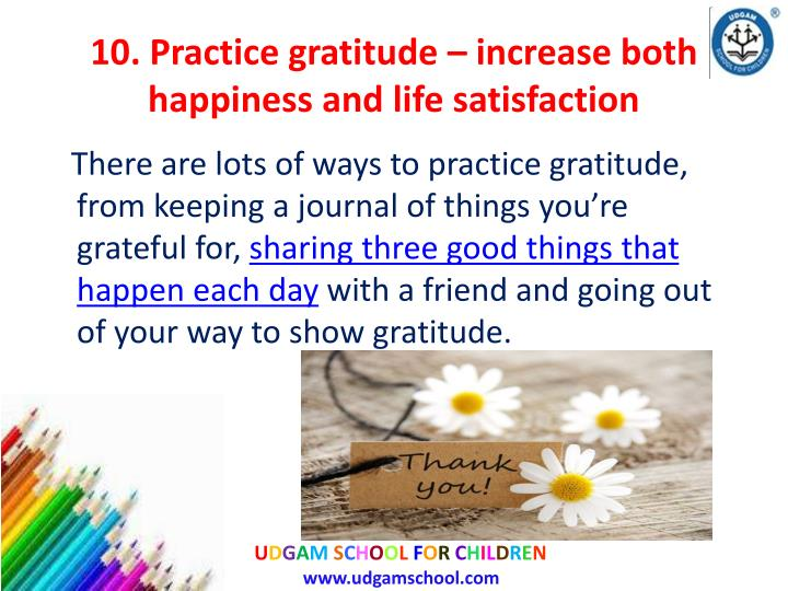 10. Practice gratitude – increase both happiness and life satisfaction