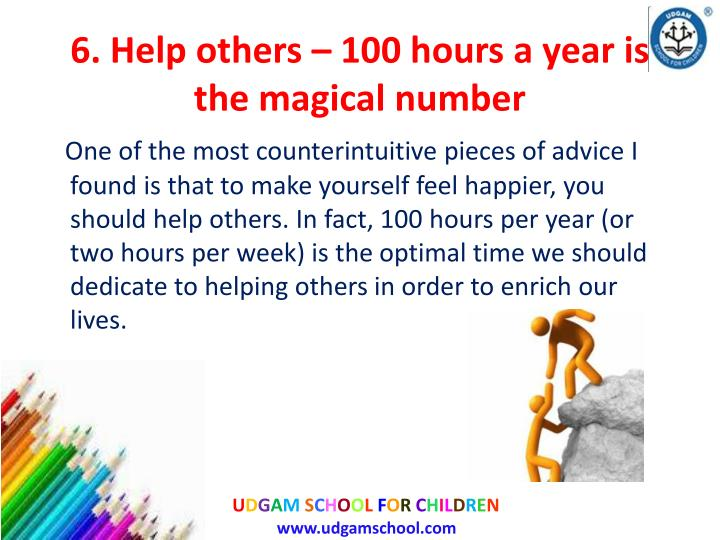 6. Help others – 100 hours a year is the magical number